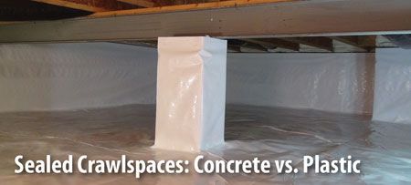 Sealed crawlspaces concrete vs plastic Concrete crawl space floor